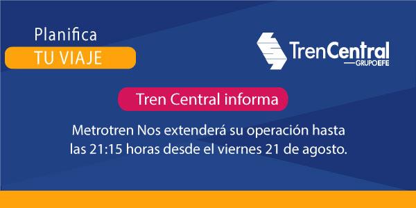 MetroTren Nos extenderá su operación hasta las 21:15 horas desde el viernes 21 de agosto